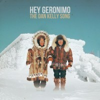 Hey Geronimo - The Dan Kelly Song