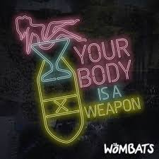 The Wombats - Your Body Is a Weapon