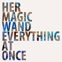 Her Magic Wand - Everything At Once