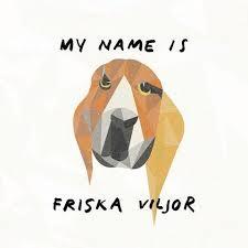 Friska Viljor - My Name Is Friska Viljor - My Boys