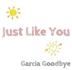 Garcia Goodbye - Just Like You