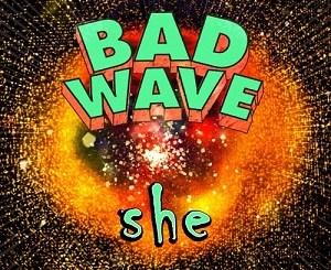 Bad Wave - She