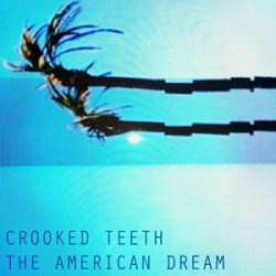 Crooked Teeth - The American Dream