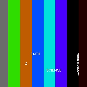 Moderate Rebels - Faith and Science