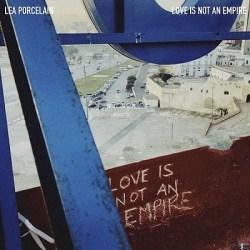 Lea Porcelain - Love Is Not An Empire