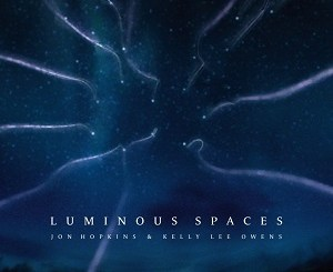 Jon-Hopkins-Kelly-Lee-Owens-Luminous-Spaces