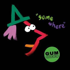 Gum County - Somewhere