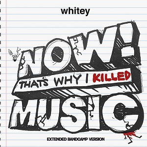 Whitey - Now that's why i killed music