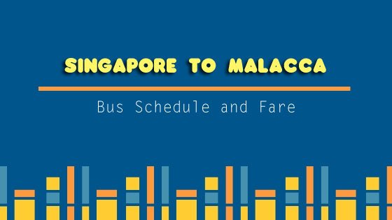 Singapore to Malacca Bus Schedule and Fare