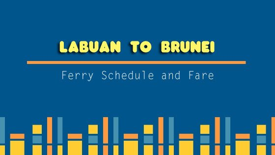 Labuan Ferry Terminal to Brunei Ferry Schedule