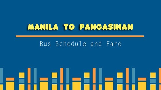 Manila to Pangasinan Bus Schedule and Fare