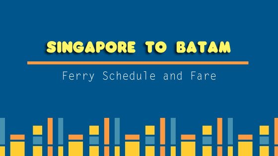Singapore to Batam: Ferry Schedule and Fare