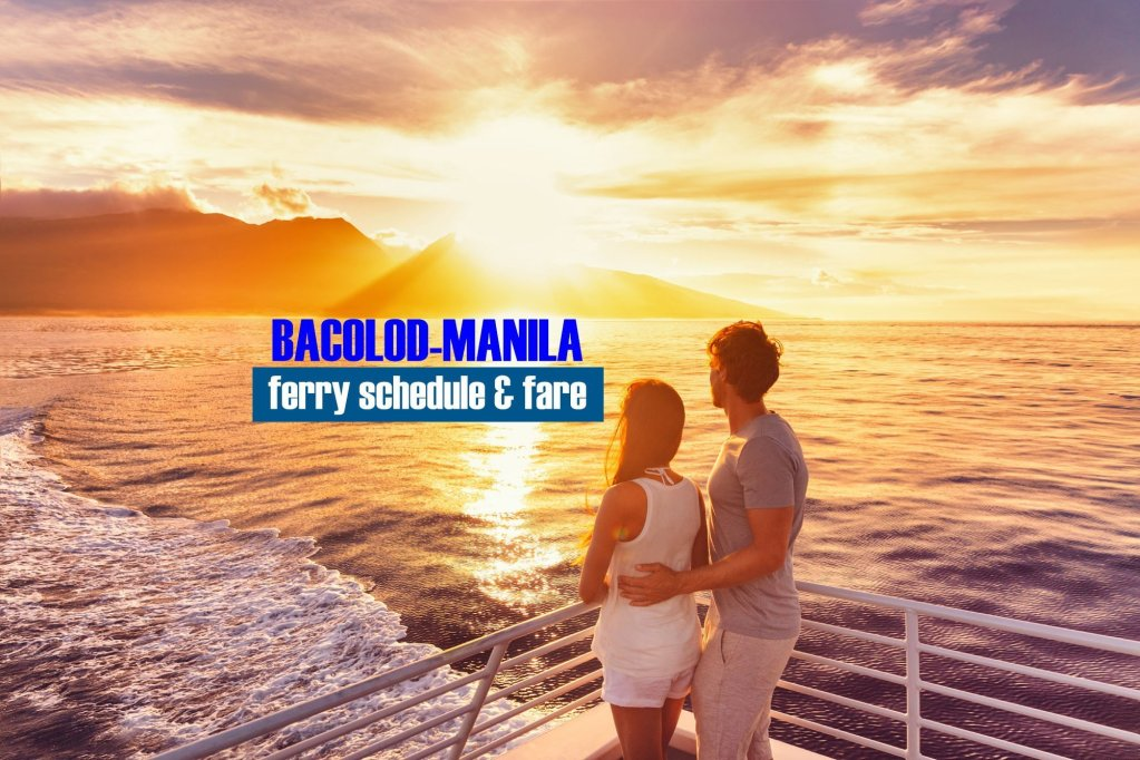 Bacolod to Manila Boat Schedule and Fare