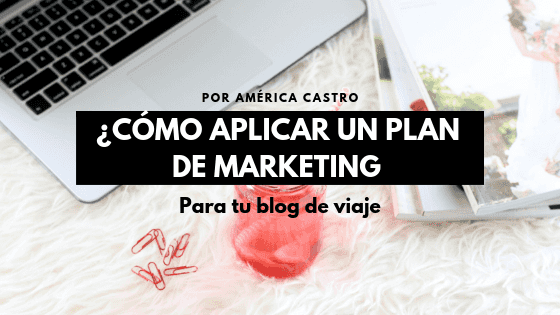 ¿Cómo aplicar un Plan de Marketing en tu blog de Viajes? este 2020