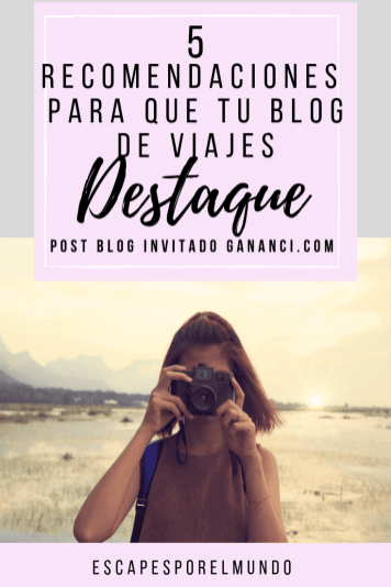 Post Blog Invitado Gananci- 5 recomendaciones para que tu blog de viajes destaque 3