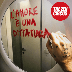 P 19 IT – 04 – The Zen Circus – L'amore è una dittatura