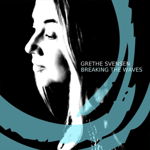 Grethe Svensen - Breaking the Waves