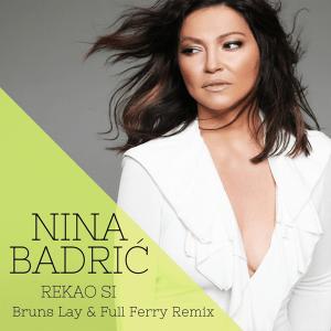 Nina Badric - Rekao Si (Bruns Lay & Full Ferry Remix)