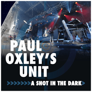 Paul Oxley's Unit - A Shot in the Dark