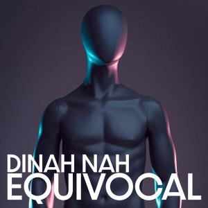 Dinah Nah Equivocal