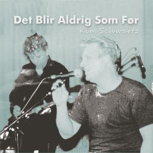 Kim Schwartz - Det Blir Aldrig Som Før