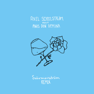 Axel Schylström feat. Anis Don Demina - SVÄRMORSDRÖM (Remix)