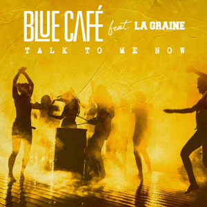 Blue Cafe feat. La Graine - Talk To Me Now