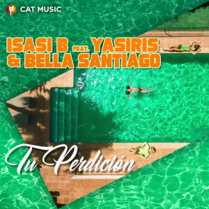 Isasi B feat. Yasiris & Bella Santiago - Tu Perdición