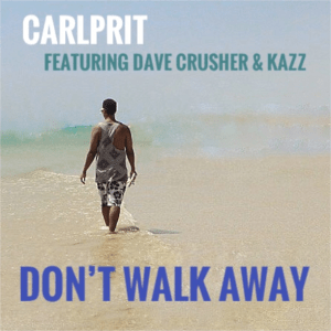Carlprit ft. Dave Crusher & Kazz - Don't Walk Away