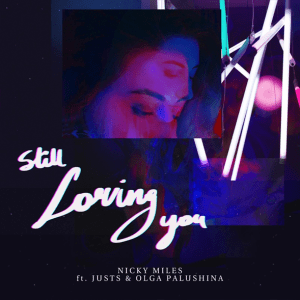 Nicky Miles feat. Justs & Olga Palushina - Still Loving You