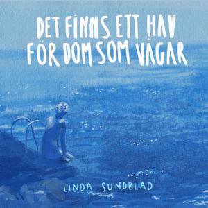 Linda Sundblad - Det finns ett hav för dom som vågar