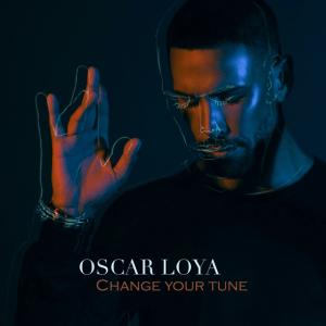 Oscar Loya - Change Your Tune