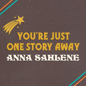 Anna Sahlene - You're Just One Story Away