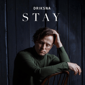DRIKSNA – Stay (Single Release)