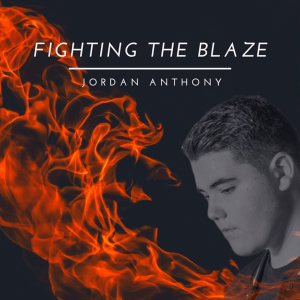Jordan Anthony - Fighting the Blaze