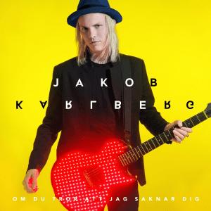 Jakob Karlberg – Om du tror att jag saknar dig