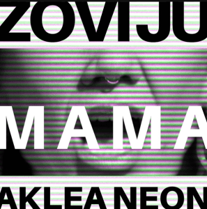Aklea Neon - Zovi ju Mama