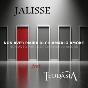 Jalisse ft. Teodasia - Non aver paura di chiamarlo amore