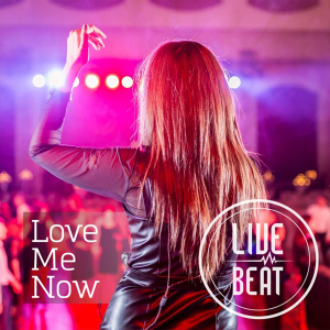 Live Beat – Love Me Now