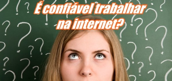 É confiável trabalhar na internet