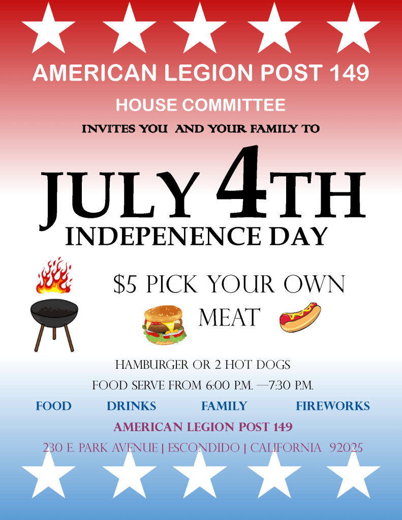 The House Committee invites you and your family to July 4th Independence Day at Post 149. Choice of: Hamburger or 2 hot dogs Food serve from 6:00 p.m. —7:30 p.m. Food drinks family fireworks and fun!