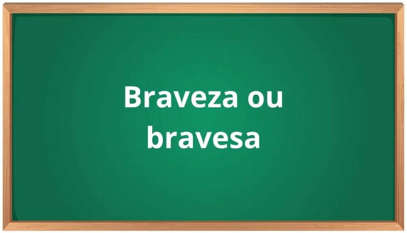 braveza ou bravesa