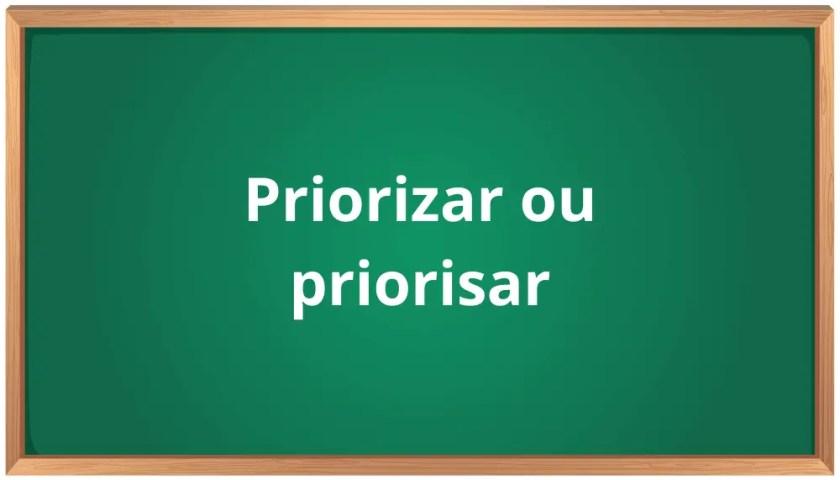 priorizar ou priorisar