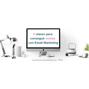 5 claves de Email Marketing