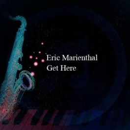 Eric Marienthal – Get Here