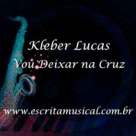 Kleber Lucas – Vou Deixar na Cruz