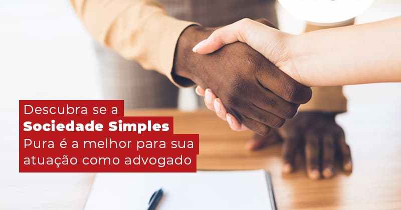 Descubra Se A Sociedade Simples Pura E A Melhor Para Sua Atuacao Como Advogado Post (1) - Contabilidade em Uberlândia   Escritorial Contabilidade