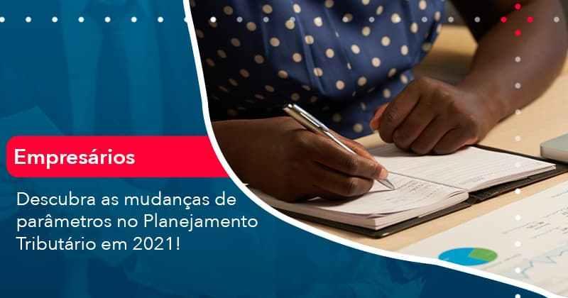 Descubra As Mudancas De Parametros No Planejamento Tributario Em 2021 (1) - Abrir Empresa Simples