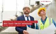 Custo de construção de uma obra - como manter enxuto?