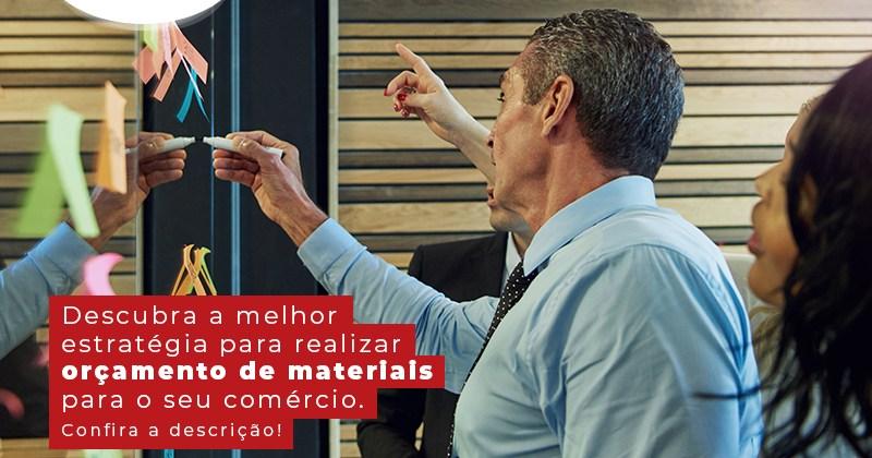 Descubra A Melhor Estrategia Para Realizar Orcamento De Materiais Para O Seu Comercio Post - Contabilidade em Uberlândia | Escritorial Contabilidade